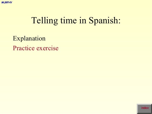 MURPHY               Telling time in Spanish:         Explanation         Practice exercise                               ...