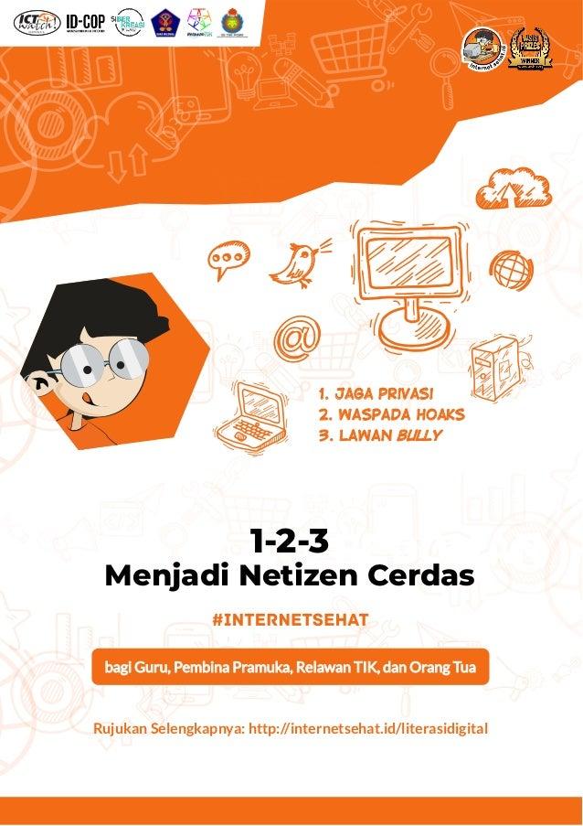 bagi Guru, Pembina Pramuka, Relawan TIK, dan Orang Tua 1-2-3 Menjadi Netizen Cerdas 1. Jaga Privasi 2. WASPADA Hoaks 3. LA...