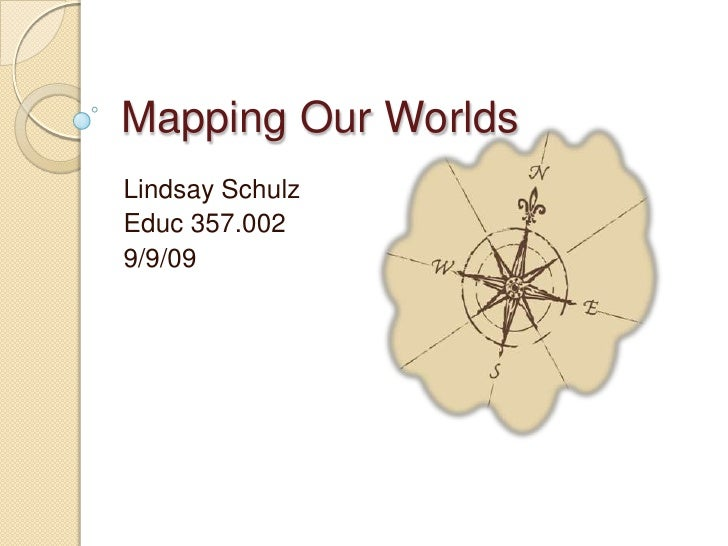 Lindsay Schulz<br />Educ 357.002<br />9/9/09<br />Mapping Our Worlds<br />