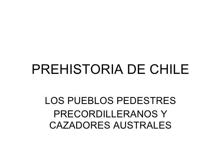 PREHISTORIA DE CHILE LOS PUEBLOS PEDESTRES PRECORDILLERANOS Y CAZADORES AUSTRALES