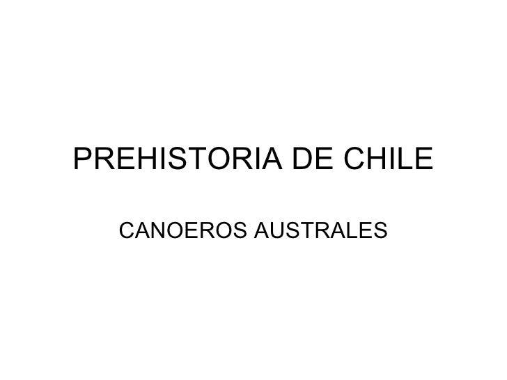 PREHISTORIA DE CHILE CANOEROS AUSTRALES