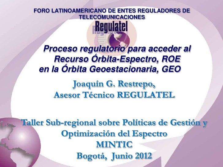 FORO LATINOAMERICANO DE ENTES REGULADORES DE                TELECOMUNICACIONES     Proceso regulatorio para acceder al    ...
