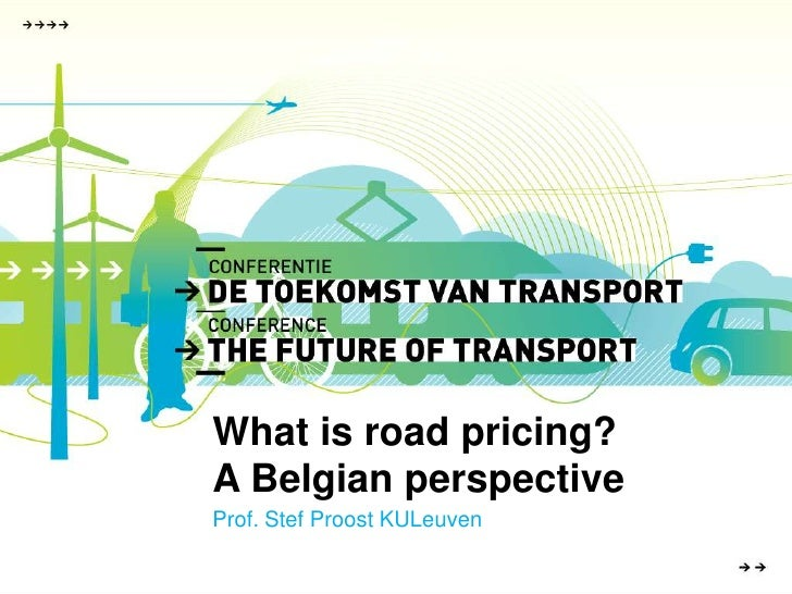 What is road pricing? <br />A Belgian perspective<br />Prof. Stef Proost KULeuven<br />