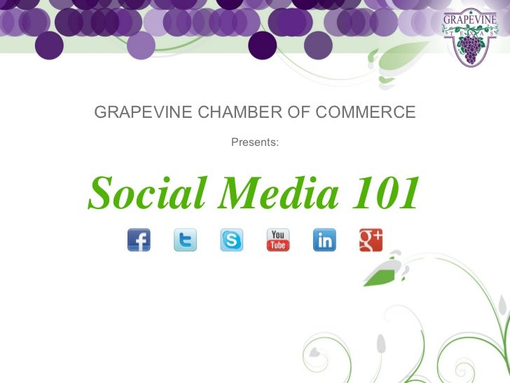 GRAPEVINE CHAMBER OF COMMERCE            Presents:Social Media 101