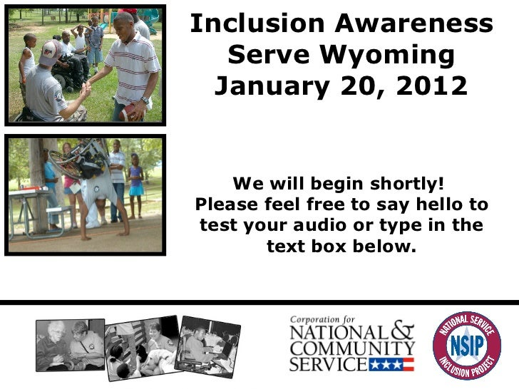 Inclusion Awareness Serve Wyoming January 20, 2012 We will begin shortly!  Please feel free to say hello to test your audi...