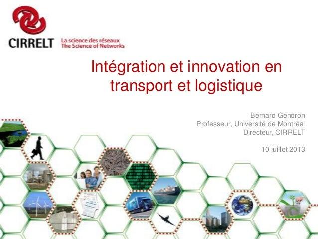 Intégration et innovation en transport et logistique Bernard Gendron Professeur, Université de Montréal Directeur, CIRRELT...