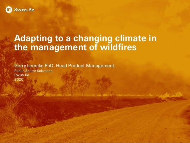 Adapting to a changing climate in the management of wildfires Gerry Lemcke PhD, Head Product Management, Public Sector Sol...