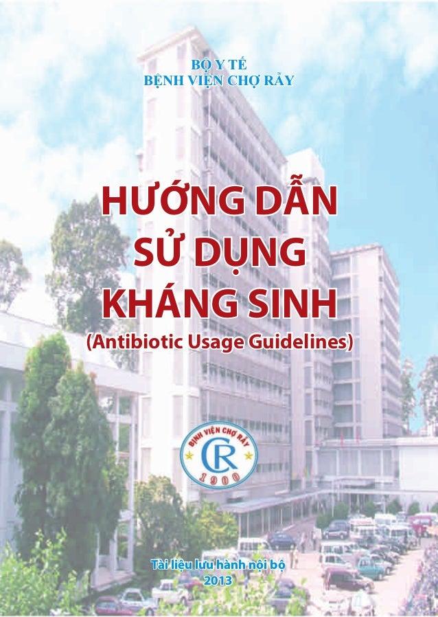 BỘ Y TẾ BỆNH VIỆN CHỢ RẪY BỘ Y TẾ BỆNH VIỆN CHỢ RẪY HƯỚNG DẪN SỬ DỤNG KHÁNG SINH (Antibiotic Usage Guidelines) HƯỚNG DẪN S...