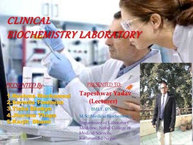 CLINICAL BIOCHEMISTRY LABORATORY PRESENTED By: 1.Reshma Machamasi 2.Sarmila Timilsina 3.Tisha Shakya 4.Jharana Thapa 5.Kar...