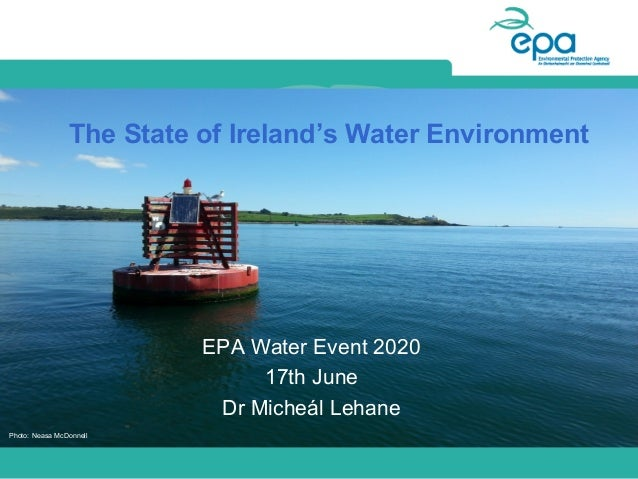 The State of Ireland's Water Environment EPA Water Event 2020 17th June Dr Micheál Lehane Photo: Neasa McDonnell