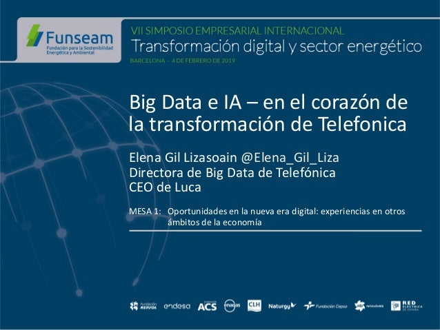 Big Data e IA – en el corazón de la transformación de Telefonica Elena Gil Lizasoain @Elena_Gil_Liza Directora de Big Data...