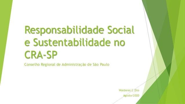 Responsabilidade Social e Sustentabilidade no CRA-SP Conselho Regional de Administração de São Paulo Walderez C Zito Agost...