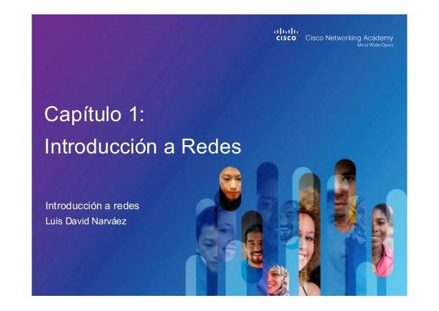 Introducción a redes Capítulo 1: Introducción a Redes Luis David Narváez