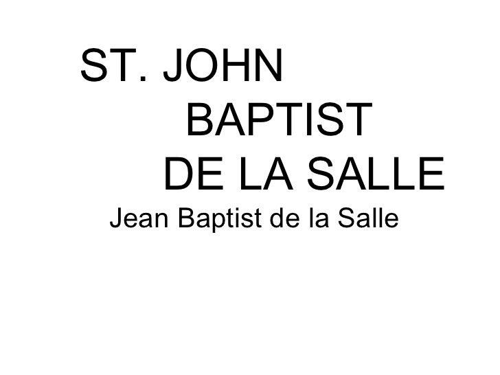 ST. JOHN     BAPTIST    DE LA SALLE Jean Baptist de la Salle
