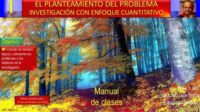 1 1 Manual de clases Última modificación: 22 de noviembre de 2020 EL PLANTEAMIENTO DEL PROBLEMA INVESTIGACIÓN CON ENFOQUE ...