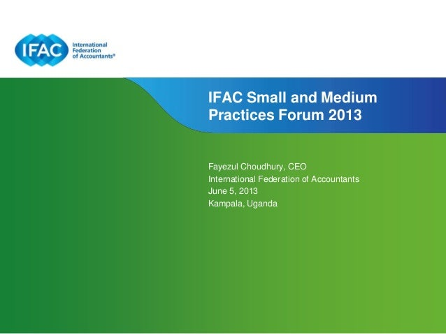 Page 1 | Confidential and Proprietary InformationIFAC Small and MediumPractices Forum 2013Fayezul Choudhury, CEOInternatio...
