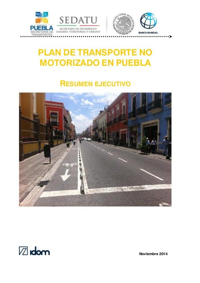 PLAN DE TRANSPORTE NO MOTORIZADO EN PUEBLA RESUMEN EJECUTIVO Noviembre 2014