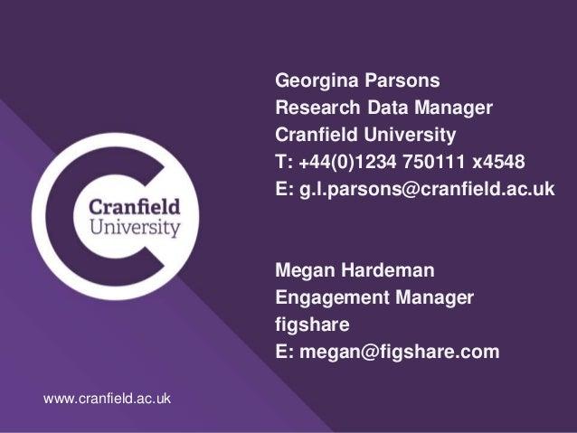www.cranfield.ac.uk Georgina Parsons Research Data Manager Cranfield University T: +44(0)1234 750111 x4548 E: g.l.parsons@...
