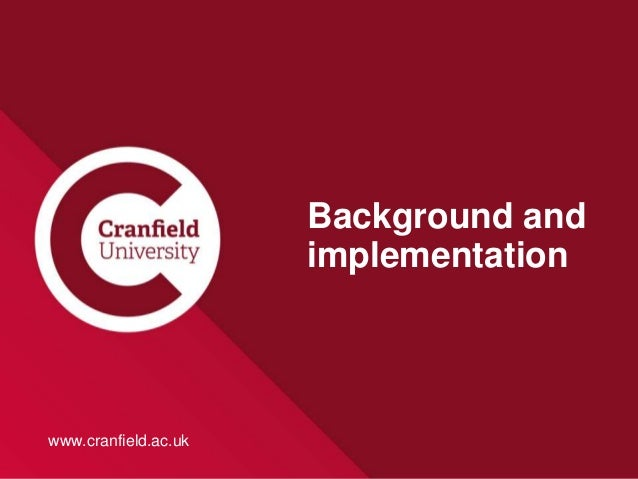 www.cranfield.ac.uk Background and implementation