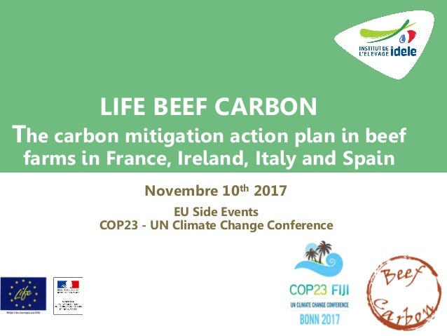 LIFE BEEF CARBON The carbon mitigation action plan in beef farms in France, Ireland, Italy and Spain Novembre 10th 2017 EU...