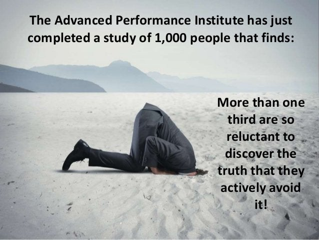The Advanced Performance Institute has just completed a study of 1,000 people that finds: More than one third are so reluc...