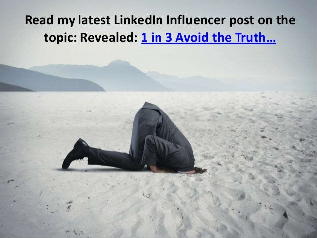 Read my latest LinkedIn Influencer post on the topic: Revealed: 1 in 3 Avoid the Truth…