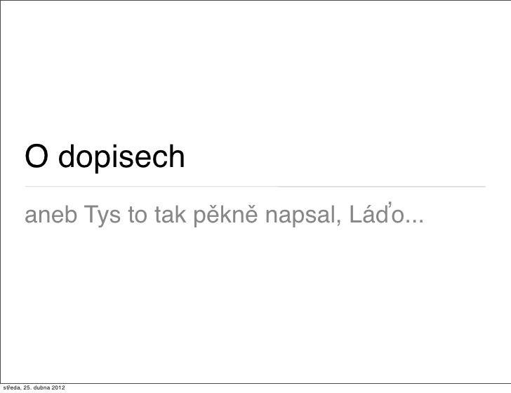 O dopisech       aneb Tys to tak pěkně napsal, Láďo...středa, 25. dubna 2012