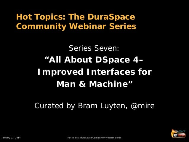 "Hot Topics: The DuraSpace Community Webinar Series Series Seven:  ""All About DSpace 4– Improved Interfaces for Man & Machi..."