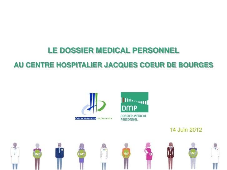 LE DOSSIER MEDICAL PERSONNELAU CENTRE HOSPITALIER JACQUES COEUR DE BOURGES                                   14 Juin 2012