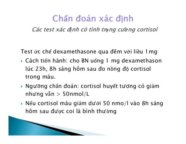  Test ức chế dexamethasone liều thấp: thực hiện khi các test trên chưa đủ rõ để chẩn đoán xác định  Cách tiến hành: ngày...