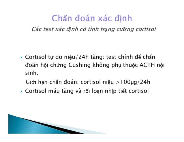 Test ức chế dexamethasone qua đêm với liều 1mg  Cách tiến hành: cho BN uống 1 mg dexamethason lúc 23h, 8h sáng hôm sau đo...