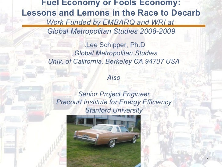 Fuel Economy or Fools Economy: Lessons and Lemons in the Race to Decarb Work Funded by EMBARQ and WRI at  Global Metropoli...