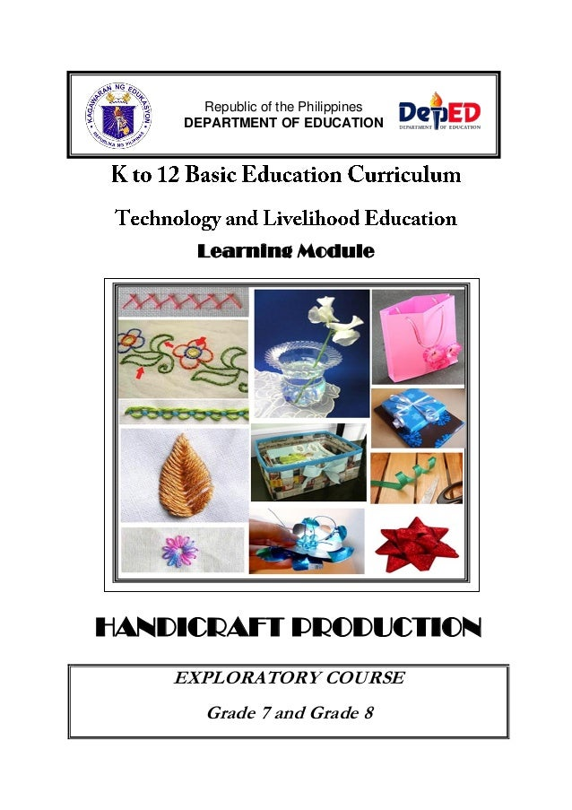 Learning Module  HANDICRAFT PRODUCTION  EXPLORATORY COURSE  Grade 7 and Grade 8  Republic of the Philippines  DEPARTMENT O...