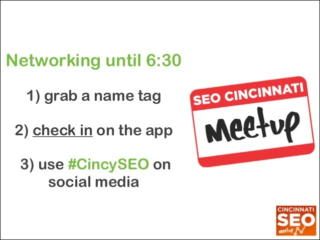 Networking until 6:30 !  1) grab a name tag 2) check in on the app !  3) use #CincySEO on social media