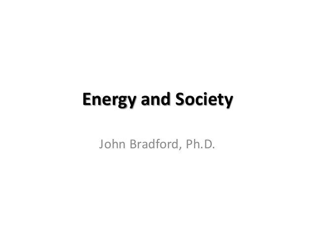 Energy and Society  John Bradford, Ph.D.