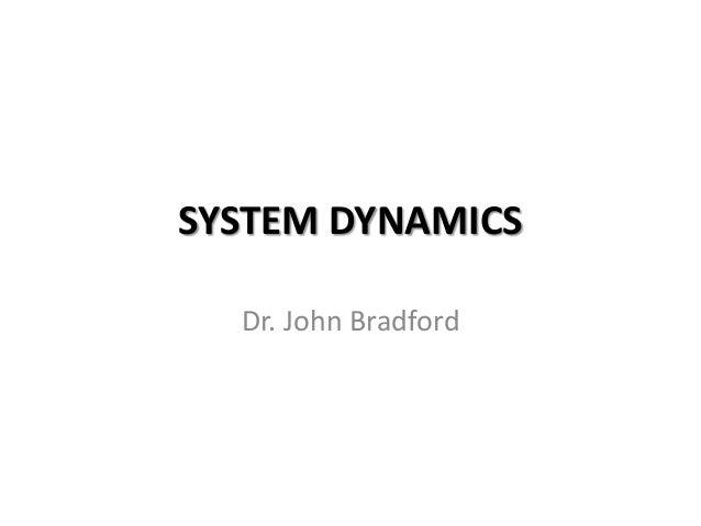 SYSTEM DYNAMICS  Dr. John Bradford