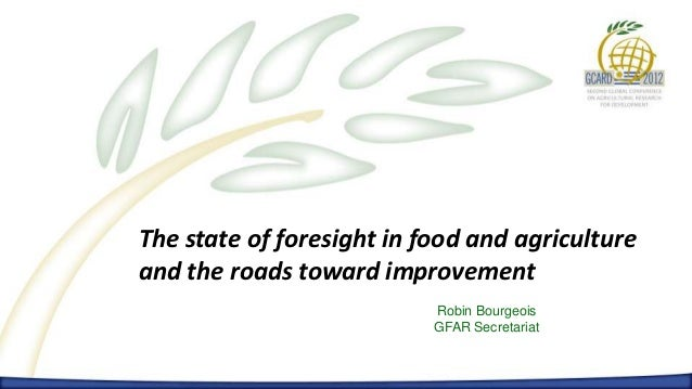 The state of foresight in food and agricultureand the roads toward improvement                           Robin Bourgeois  ...
