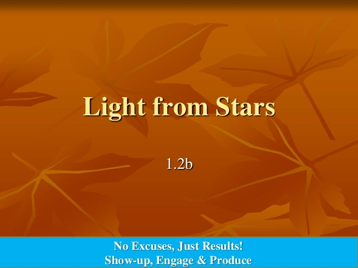 Light from Stars           1.2b  No Excuses, Just Results! Show-up, Engage & Produce