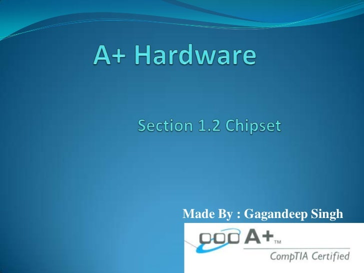 A+ Hardware<br />Section 1.2 Chipset<br />Made By : Gagandeep Singh<br />
