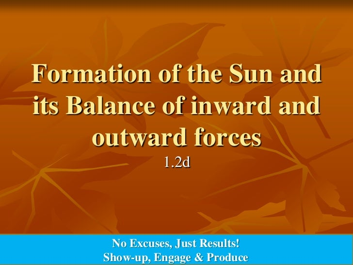 Formation of the Sun andits Balance of inward and      outward forces                1.2d       No Excuses, Just Results! ...