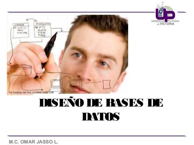 DISEÑO DE BASES DE                DATOSM.C. OMAR JASSO L.
