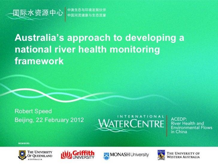 Australia's approach to developing anational river health monitoringframeworkRobert SpeedBeijing, 22 February 2012
