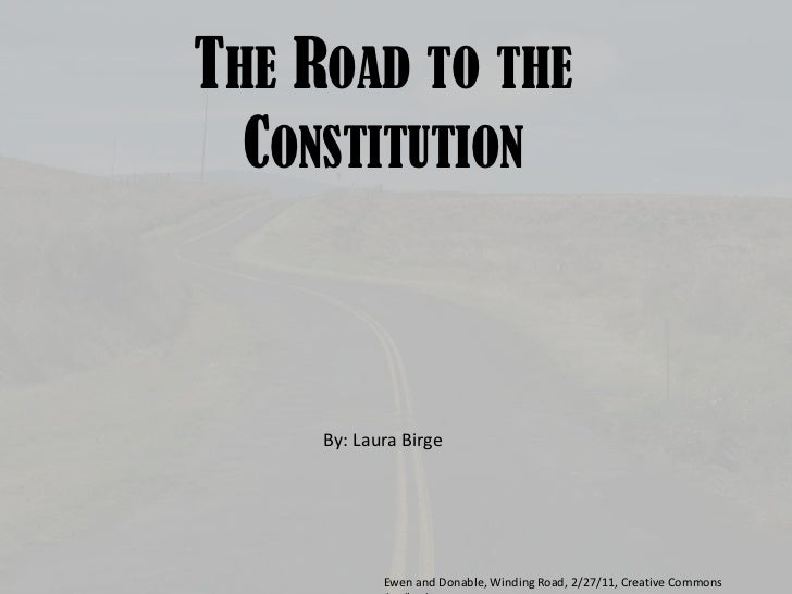 The Road to the Constitution<br />By: Laura Birge<br />Ewen and Donable, Winding Road, 2/27/11, Creative Commons Attributi...