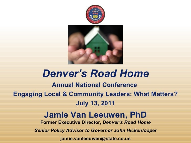 Denver 's Road Home Annual National Conference  Engaging Local & Community Leaders: What Matters? July 13, 2011 Jamie Van ...