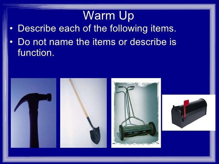 Warm Up <ul><li>Describe each of the following items.  </li></ul><ul><li>Do not name the items or describe is function. </...