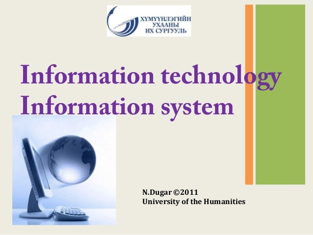 Information technology Information system N.Dugar ©2011 University of the Humanities