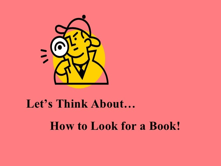 Let's Think About…   How to Look for a Book!