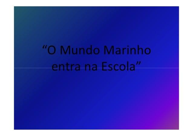 """""""O Mundo Marinho entra na Escola"""""""
