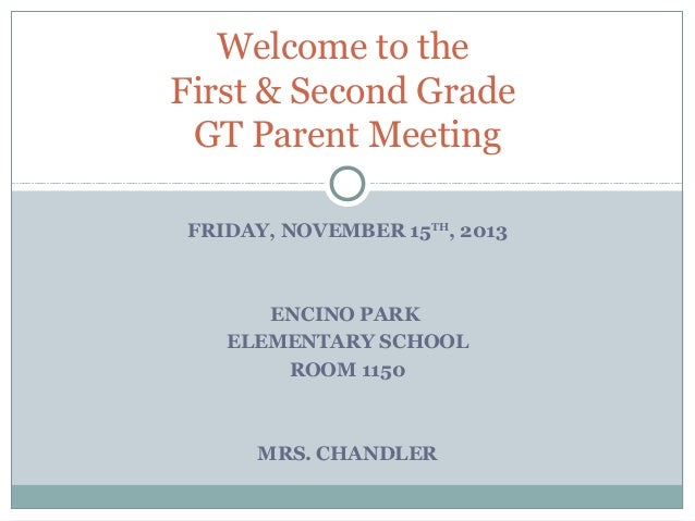 Welcome to the First & Second Grade GT Parent Meeting FRIDAY, NOVEMBER 15TH, 2013  ENCINO PARK ELEMENTARY SCHOOL ROOM 1150...