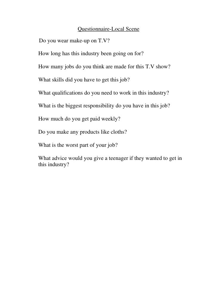 Questionnaire-Local Scene  Do you wear make-up on T.V?  How long has this industry been going on for?  How many jobs do yo...